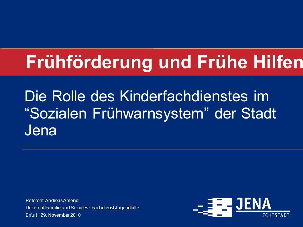 Frühförderung und Frühe Hilfen Die Rolle des Kinderfachdienstes im Sozialen Frühwarnsystem der Stadt Jena Referent: Andreas Amend Dezernat Familie und
