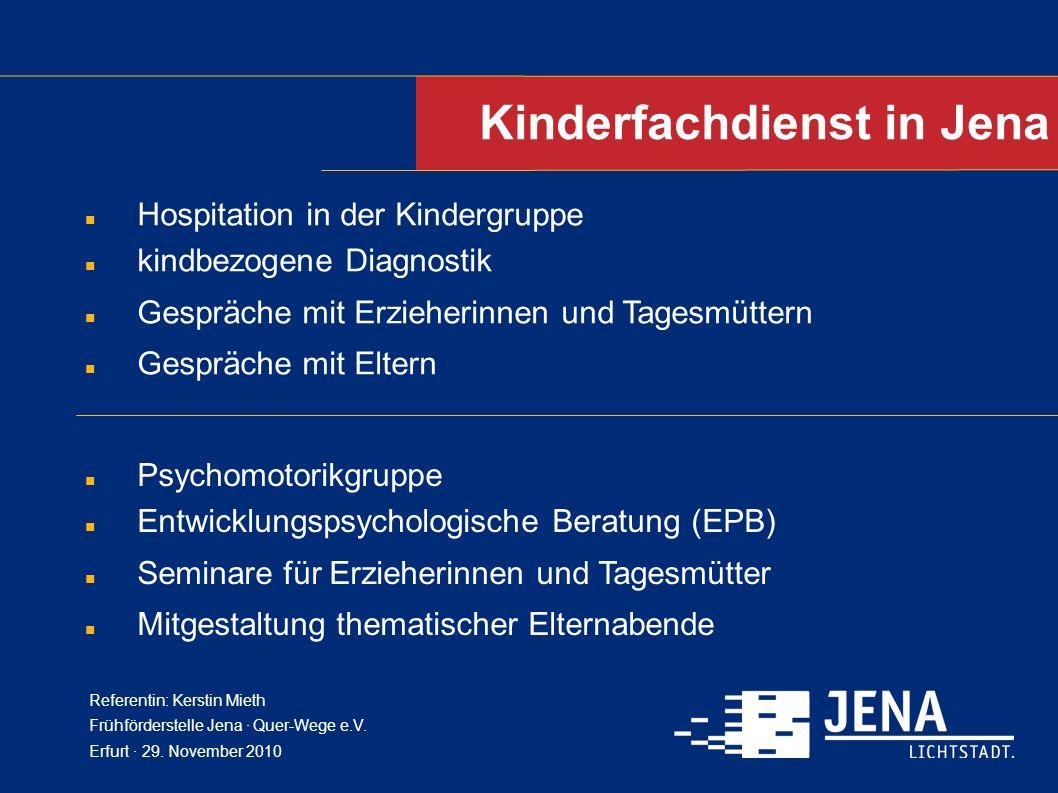 Kinderfachdienst in Jena Hospitation in der Kindergruppe kindbezogene Diagnostik Gespräche mit Erzieherinnen und Tagesmüttern Gespräche mit Eltern Psy