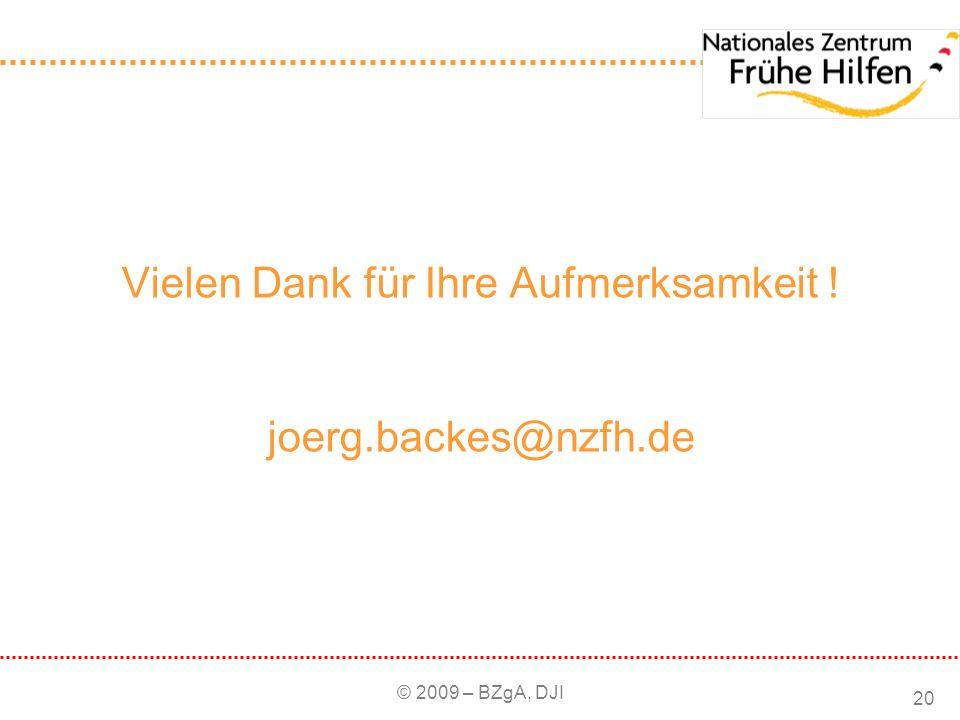 © 2009 – BZgA, DJI 20 Vielen Dank für Ihre Aufmerksamkeit ! joerg.backes@nzfh.de