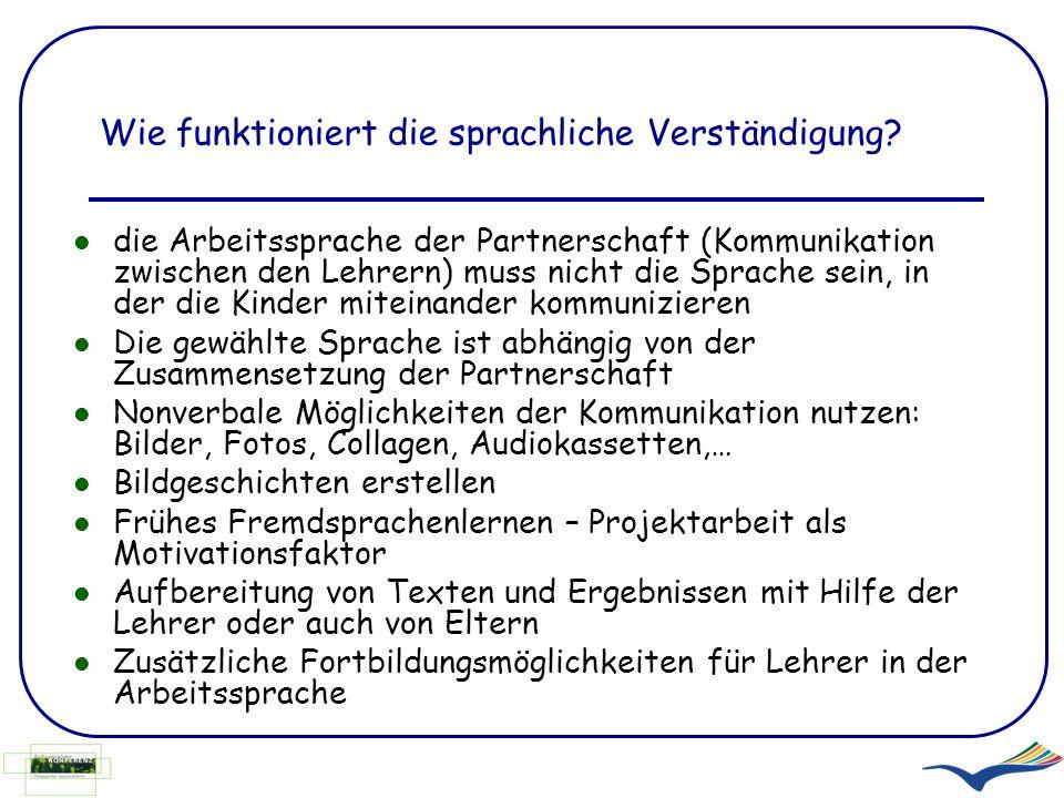 Wie funktioniert die sprachliche Verständigung? die Arbeitssprache der Partnerschaft (Kommunikation zwischen den Lehrern) muss nicht die Sprache sein,