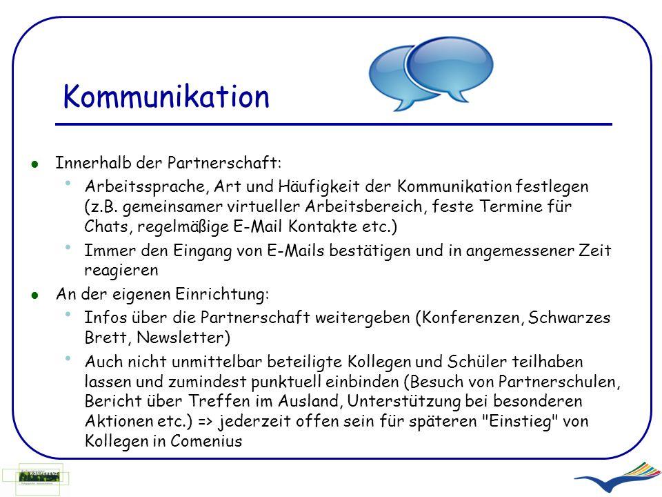 Kommunikation Innerhalb der Partnerschaft: Arbeitssprache, Art und Häufigkeit der Kommunikation festlegen (z.B. gemeinsamer virtueller Arbeitsbereich,
