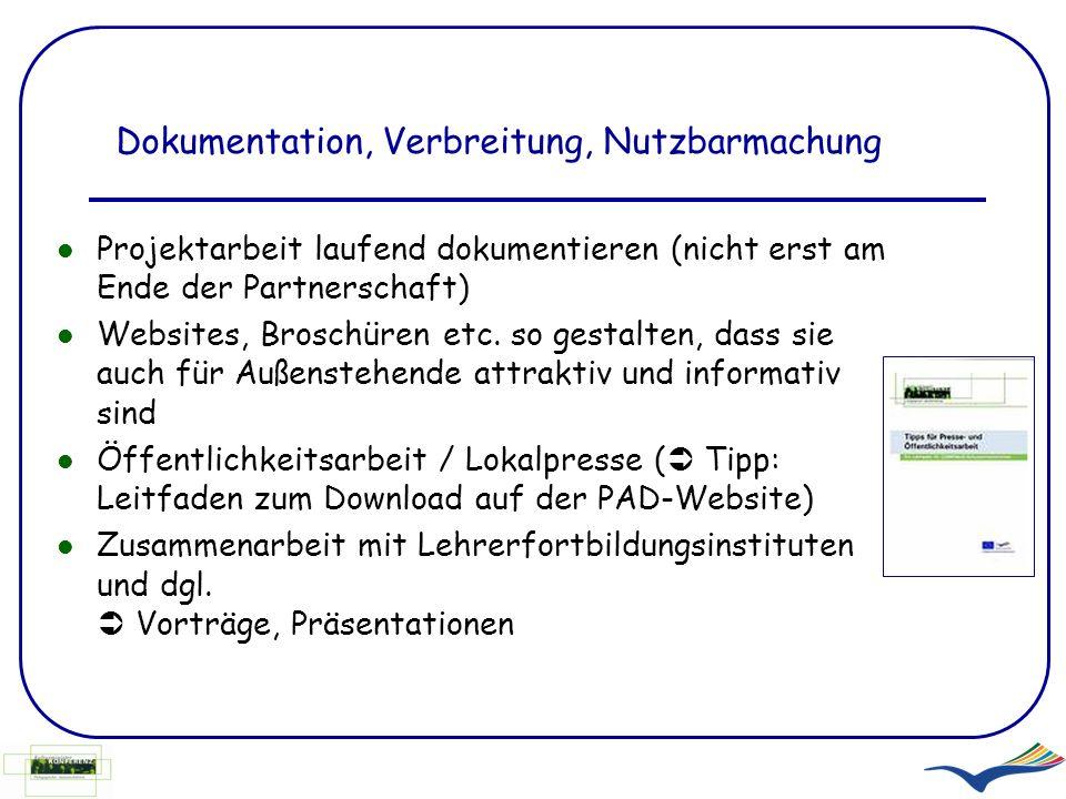 Dokumentation, Verbreitung, Nutzbarmachung Projektarbeit laufend dokumentieren (nicht erst am Ende der Partnerschaft) Websites, Broschüren etc. so ges