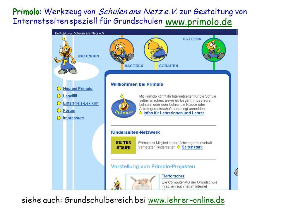 Primolo: Werkzeug von Schulen ans Netz e.V. zur Gestaltung von Internetseiten speziell für Grundschulen www.primolo.de siehe auch: Grundschulbereich b