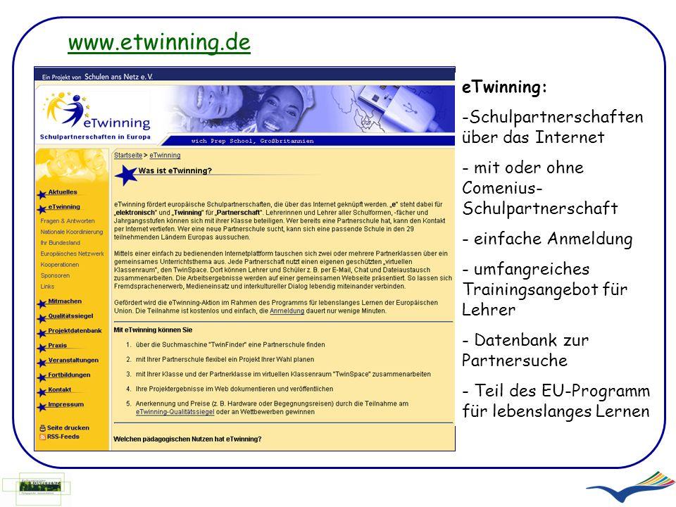 eTwinning: -Schulpartnerschaften über das Internet - mit oder ohne Comenius- Schulpartnerschaft - einfache Anmeldung - umfangreiches Trainingsangebot