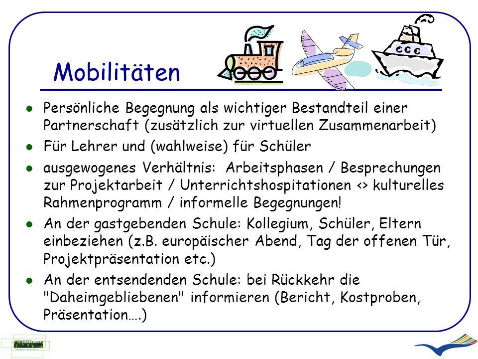 Mobilitäten Persönliche Begegnung als wichtiger Bestandteil einer Partnerschaft (zusätzlich zur virtuellen Zusammenarbeit) Für Lehrer und (wahlweise)