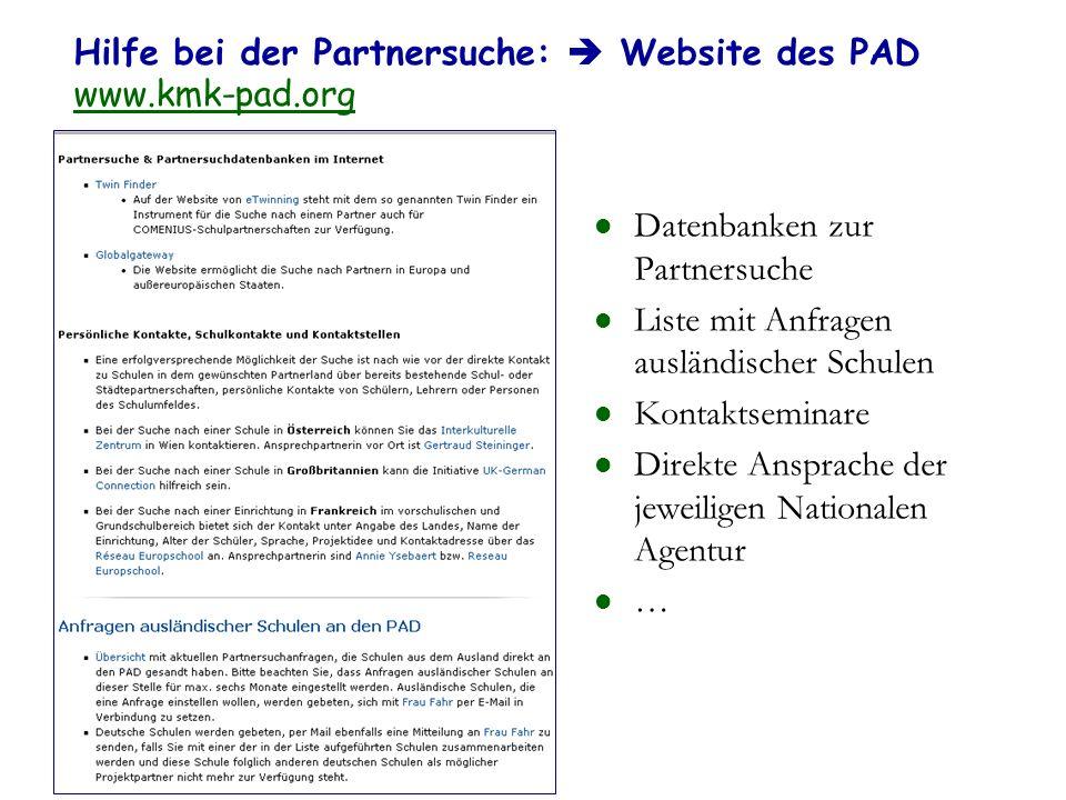 Hilfe bei der Partnersuche: Website des PAD www.kmk-pad.org www.kmk-pad.org Datenbanken zur Partnersuche Liste mit Anfragen ausländischer Schulen Kont