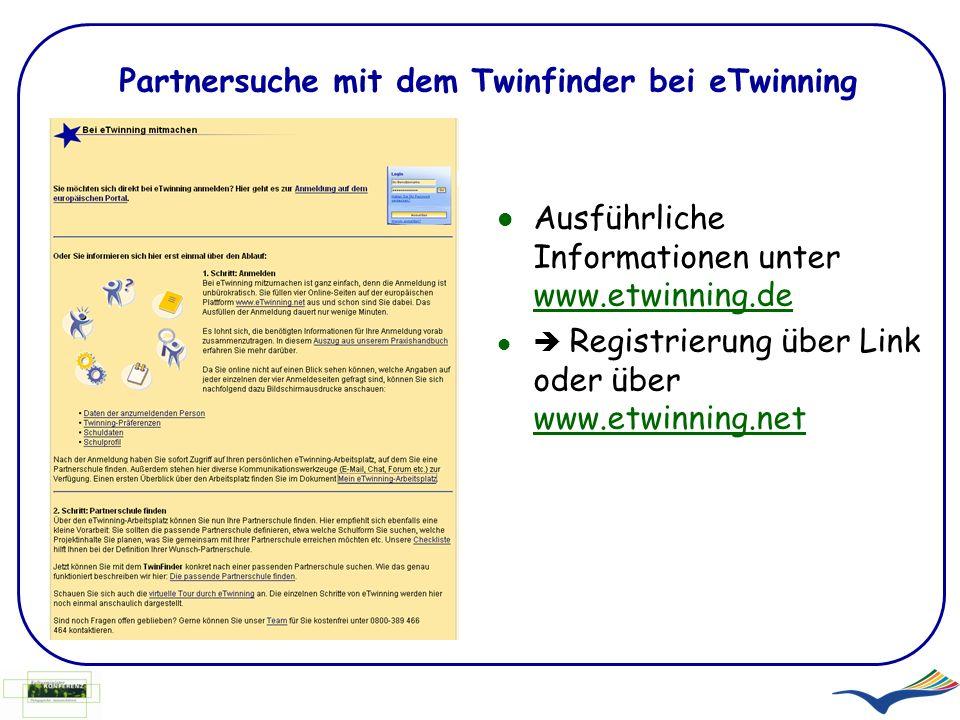 Partnersuche mit dem Twinfinder bei eTwinning Ausführliche Informationen unter www.etwinning.de www.etwinning.de Registrierung über Link oder über www