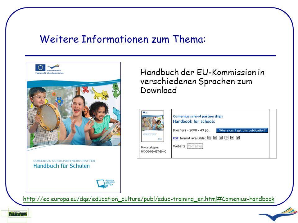 Weitere Informationen zum Thema: http://ec.europa.eu/dgs/education_culture/publ/educ-training_en.html#Comenius-handbook Handbuch der EU-Kommission in