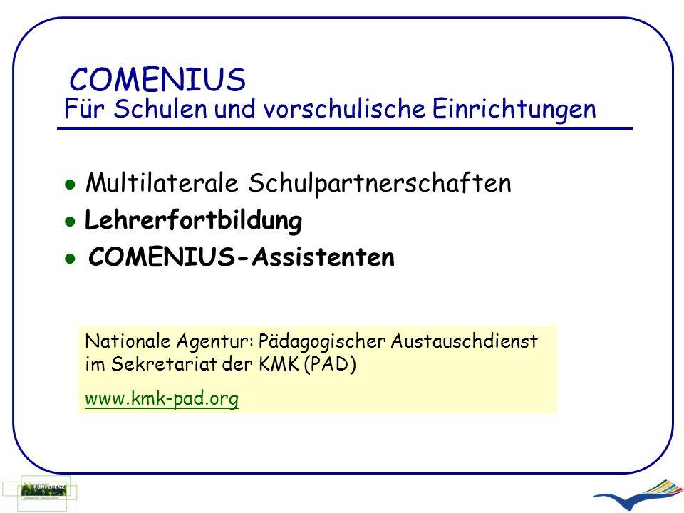COMENIUS Für Schulen und vorschulische Einrichtungen Multilaterale Schulpartnerschaften Lehrerfortbildung COMENIUS-Assistenten Nationale Agentur: Päda