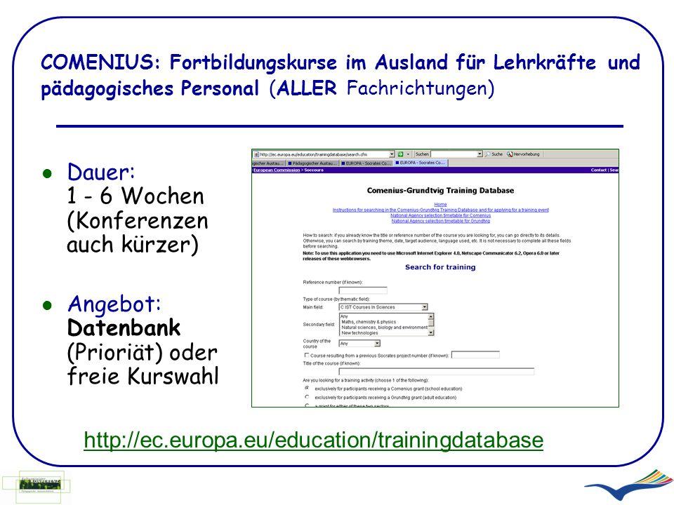 COMENIUS: Fortbildungskurse im Ausland für Lehrkräfte und pädagogisches Personal (ALLER Fachrichtungen) http://ec.europa.eu/education/trainingdatabase