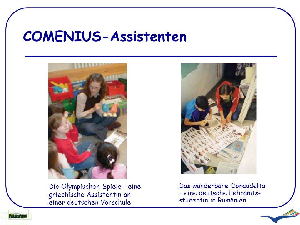 COMENIUS-Assistenten Die Olympischen Spiele - eine griechische Assistentin an einer deutschen Vorschule Das wunderbare Donaudelta – eine deutsche Lehr