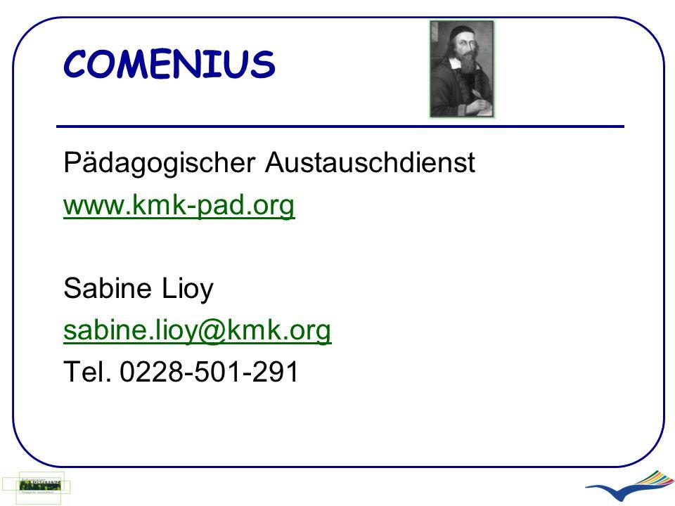 COMENIUS Pädagogischer Austauschdienst www.kmk-pad.org Sabine Lioy sabine.lioy@kmk.org Tel. 0228-501-291