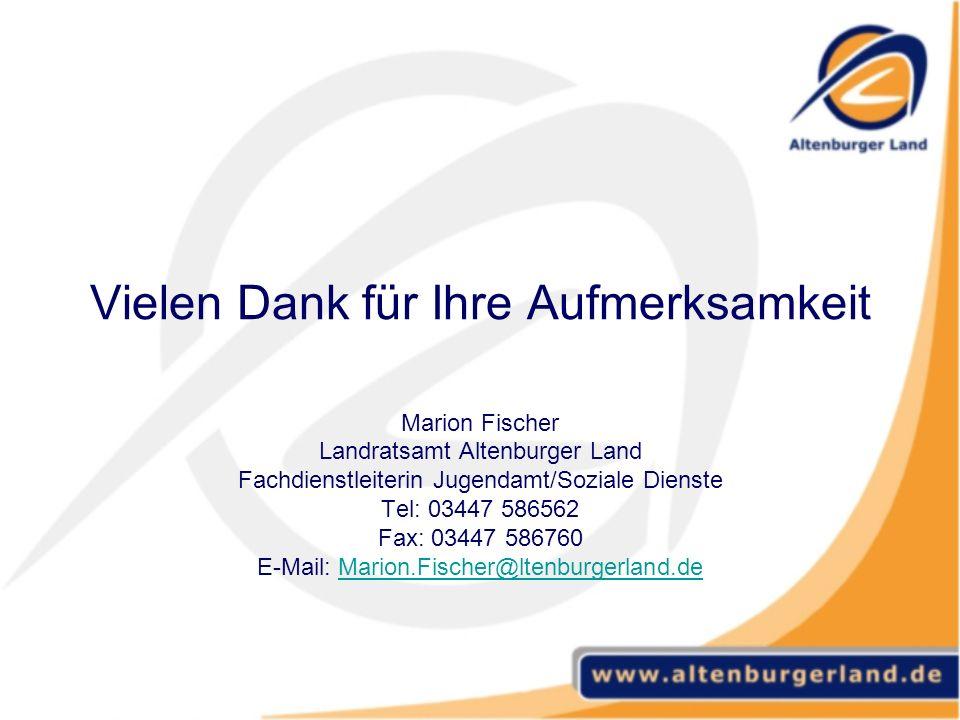 Vielen Dank für Ihre Aufmerksamkeit Marion Fischer Landratsamt Altenburger Land Fachdienstleiterin Jugendamt/Soziale Dienste Tel: 03447 586562 Fax: 03