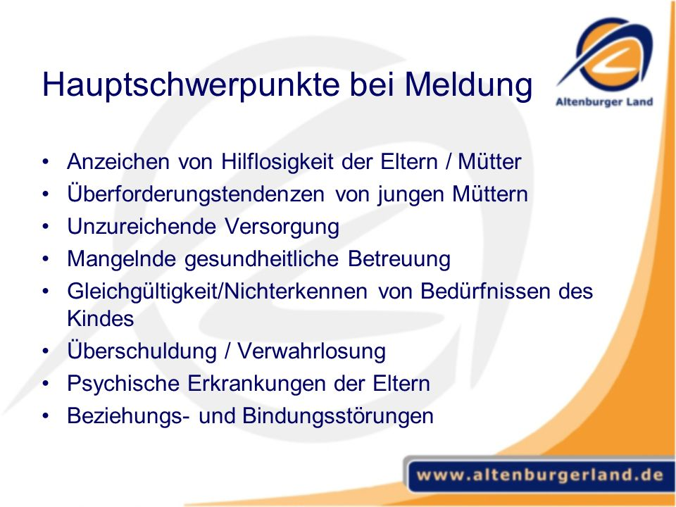 Hauptschwerpunkte bei Meldung Anzeichen von Hilflosigkeit der Eltern / Mütter Überforderungstendenzen von jungen Müttern Unzureichende Versorgung Mang