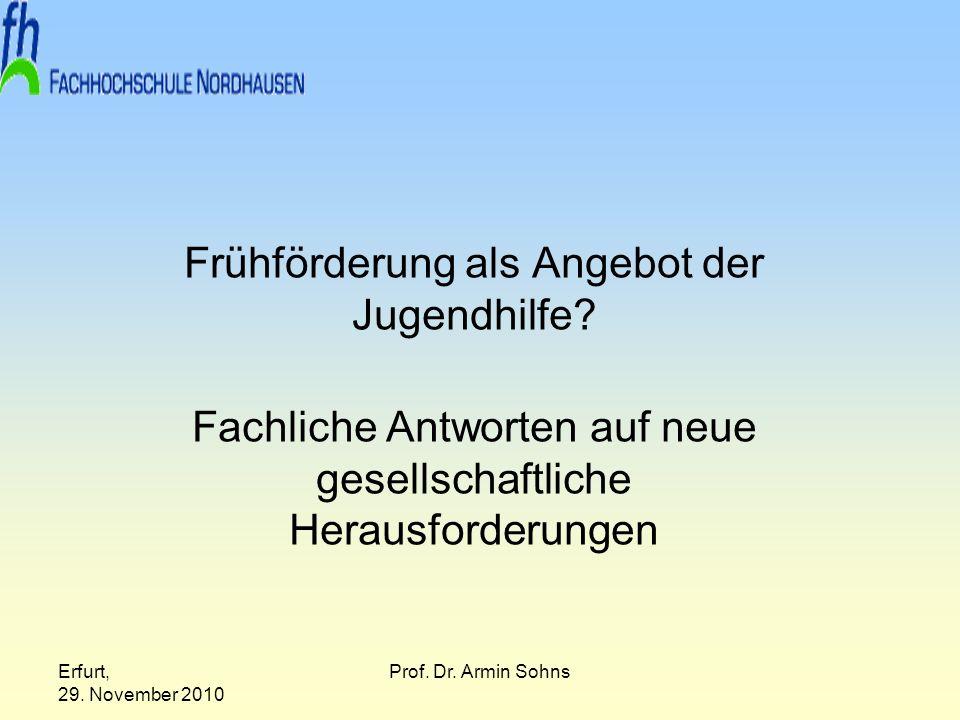 Erfurt, 29. November 2010 Prof. Dr. Armin Sohns Frühförderung als Angebot der Jugendhilfe? Fachliche Antworten auf neue gesellschaftliche Herausforder