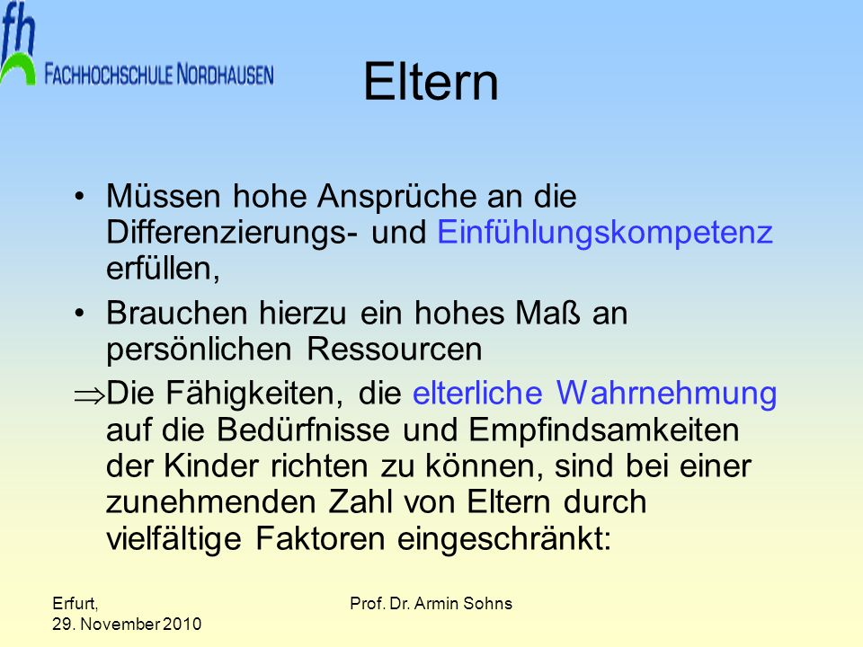 Erfurt, 29. November 2010 Prof. Dr. Armin Sohns Eltern Müssen hohe Ansprüche an die Differenzierungs- und Einfühlungskompetenz erfüllen, Brauchen hier