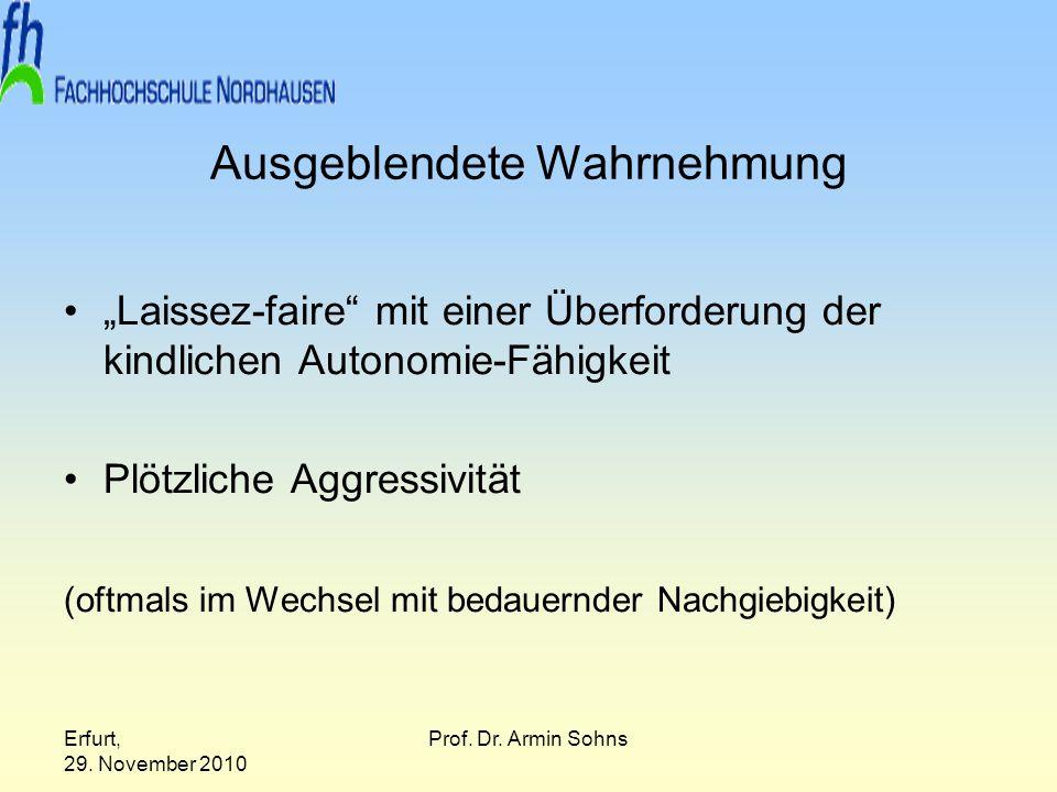 Erfurt, 29. November 2010 Prof. Dr. Armin Sohns Ausgeblendete Wahrnehmung Laissez-faire mit einer Überforderung der kindlichen Autonomie-Fähigkeit Plö