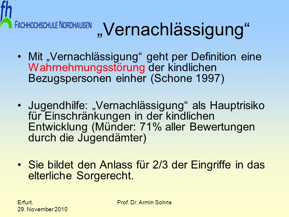 Erfurt, 29. November 2010 Prof. Dr. Armin Sohns Vernachlässigung Mit Vernachlässigung geht per Definition eine Wahrnehmungsstörung der kindlichen Bezu