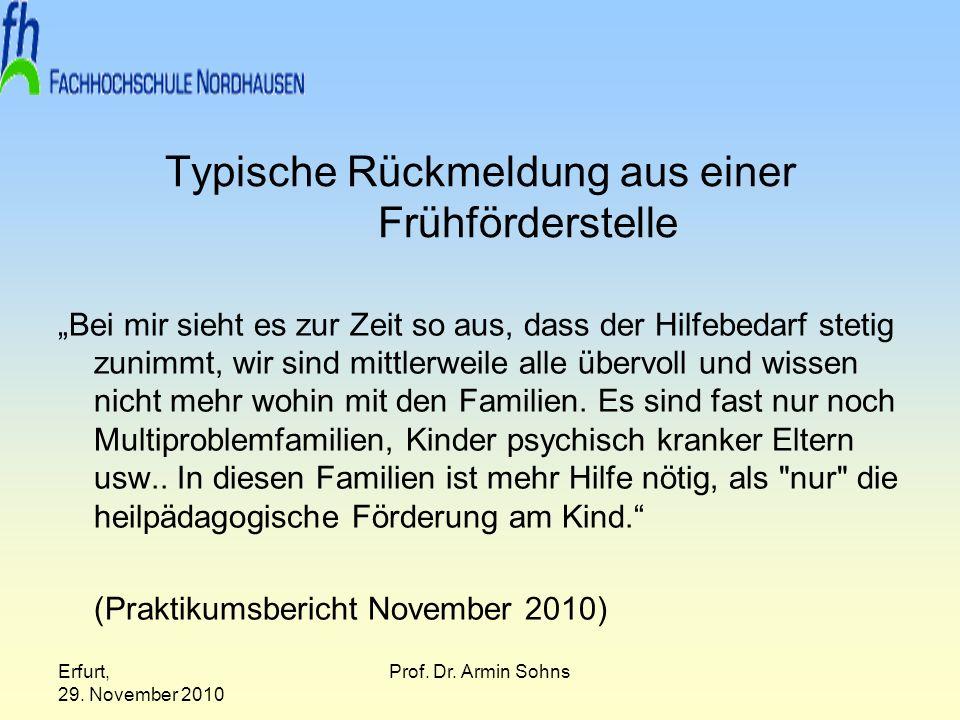 Erfurt, 29. November 2010 Prof. Dr. Armin Sohns Typische Rückmeldung aus einer Frühförderstelle Bei mir sieht es zur Zeit so aus, dass der Hilfebedarf