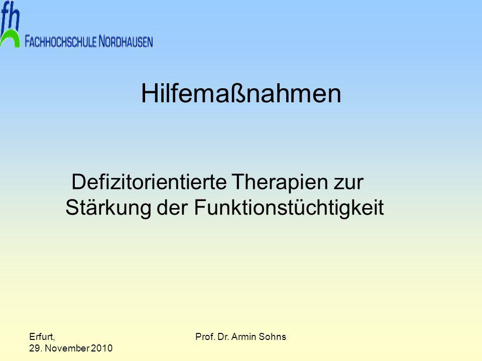 Erfurt, 29. November 2010 Prof. Dr. Armin Sohns Hilfemaßnahmen Defizitorientierte Therapien zur Stärkung der Funktionstüchtigkeit