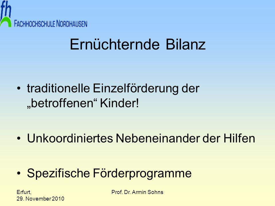 Erfurt, 29. November 2010 Prof. Dr. Armin Sohns Ernüchternde Bilanz traditionelle Einzelförderung der betroffenen Kinder! Unkoordiniertes Nebeneinande