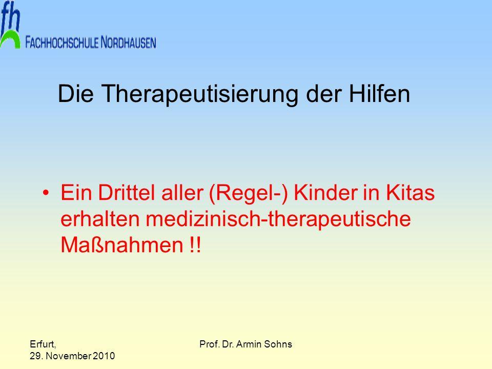 Erfurt, 29. November 2010 Prof. Dr. Armin Sohns Die Therapeutisierung der Hilfen Ein Drittel aller (Regel-) Kinder in Kitas erhalten medizinisch-thera