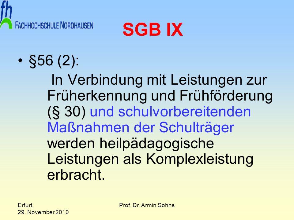 Erfurt, 29. November 2010 Prof. Dr. Armin Sohns SGB IX §56 (2): In Verbindung mit Leistungen zur Früherkennung und Frühförderung (§ 30) und schulvorbe