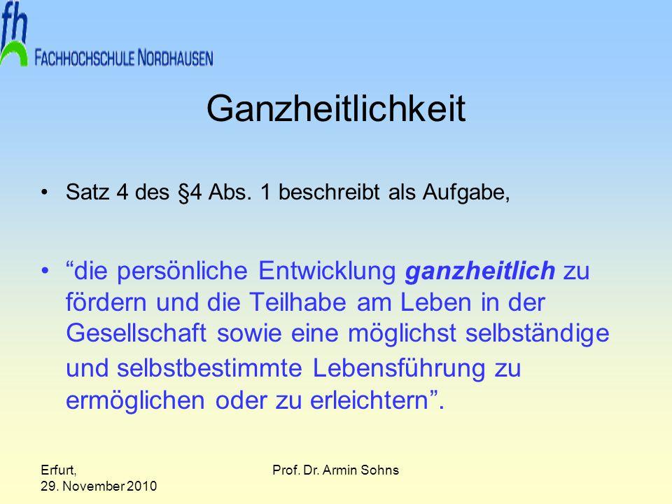 Erfurt, 29. November 2010 Prof. Dr. Armin Sohns Ganzheitlichkeit Satz 4 des §4 Abs. 1 beschreibt als Aufgabe, die persönliche Entwicklung ganzheitlich