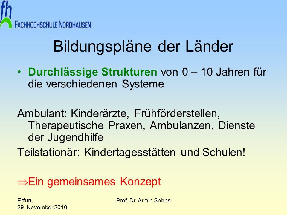 Erfurt, 29. November 2010 Prof. Dr. Armin Sohns Bildungspläne der Länder Durchlässige Strukturen von 0 – 10 Jahren für die verschiedenen Systeme Ambul