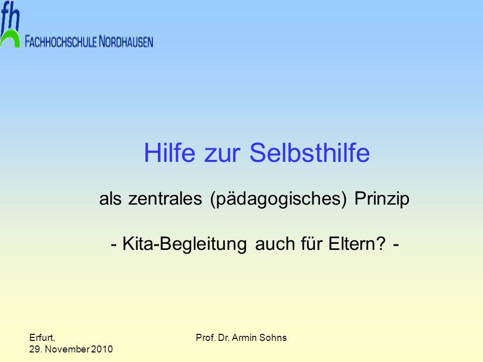 Erfurt, 29. November 2010 Prof. Dr. Armin Sohns Hilfe zur Selbsthilfe als zentrales (pädagogisches) Prinzip - Kita-Begleitung auch für Eltern? -