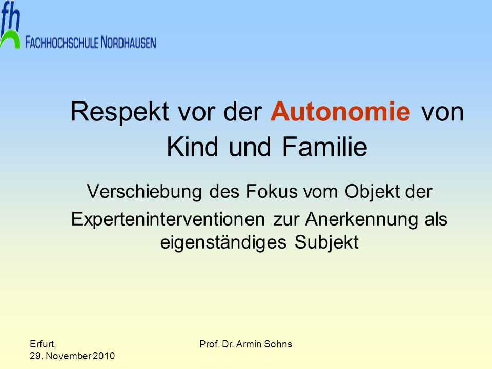 Erfurt, 29. November 2010 Prof. Dr. Armin Sohns Respekt vor der Autonomie von Kind und Familie Verschiebung des Fokus vom Objekt der Expertenintervent