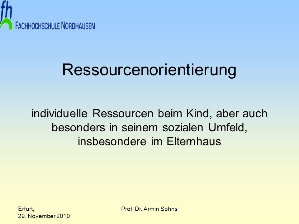 Erfurt, 29. November 2010 Prof. Dr. Armin Sohns Ressourcenorientierung individuelle Ressourcen beim Kind, aber auch besonders in seinem sozialen Umfel