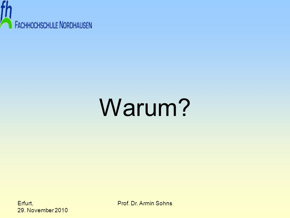 Erfurt, 29. November 2010 Prof. Dr. Armin Sohns Warum?