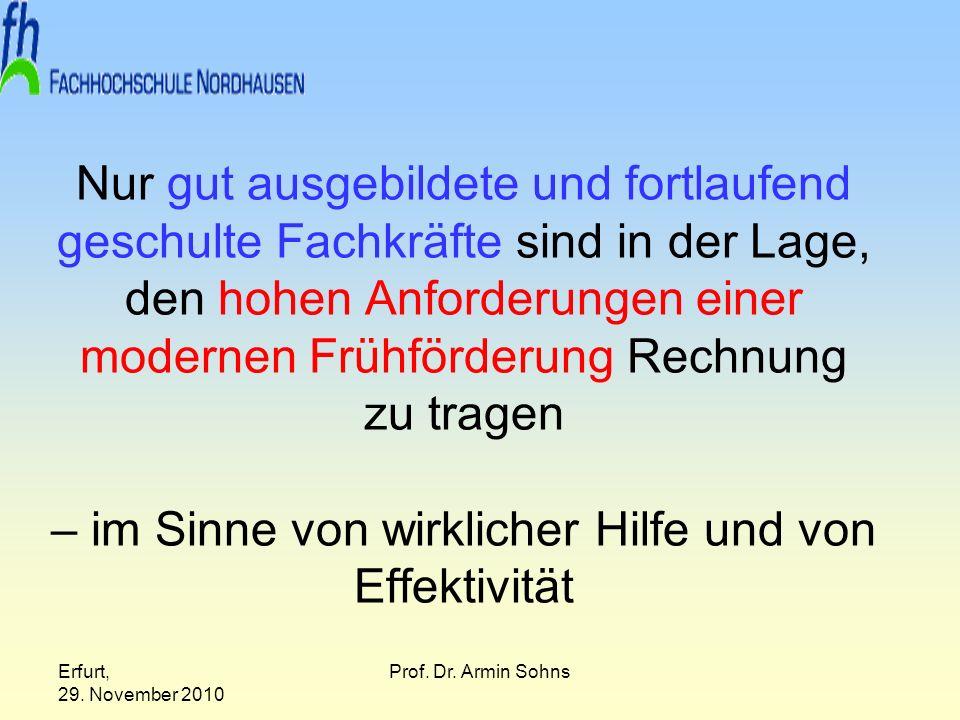 Erfurt, 29. November 2010 Prof. Dr. Armin Sohns Nur gut ausgebildete und fortlaufend geschulte Fachkräfte sind in der Lage, den hohen Anforderungen ei