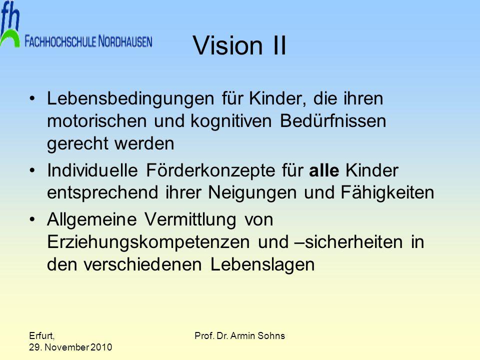 Erfurt, 29. November 2010 Prof. Dr. Armin Sohns Vision II Lebensbedingungen für Kinder, die ihren motorischen und kognitiven Bedürfnissen gerecht werd