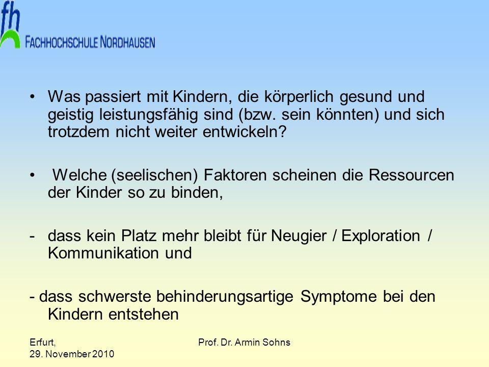 Erfurt, 29. November 2010 Prof. Dr. Armin Sohns Was passiert mit Kindern, die körperlich gesund und geistig leistungsfähig sind (bzw. sein könnten) un