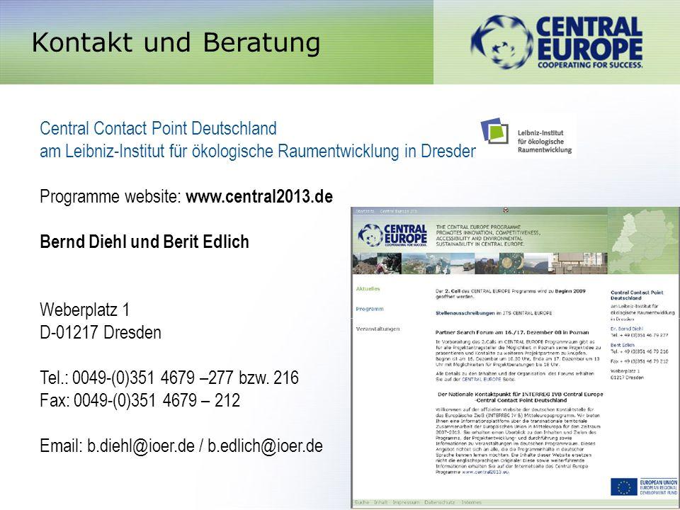 Kontakt und Beratung Central Contact Point Deutschland am Leibniz-Institut für ökologische Raumentwicklung in Dresden Programme website: www.central2013.de Bernd Diehl und Berit Edlich Weberplatz 1 D-01217 Dresden Tel.: 0049-(0)351 4679 –277 bzw.