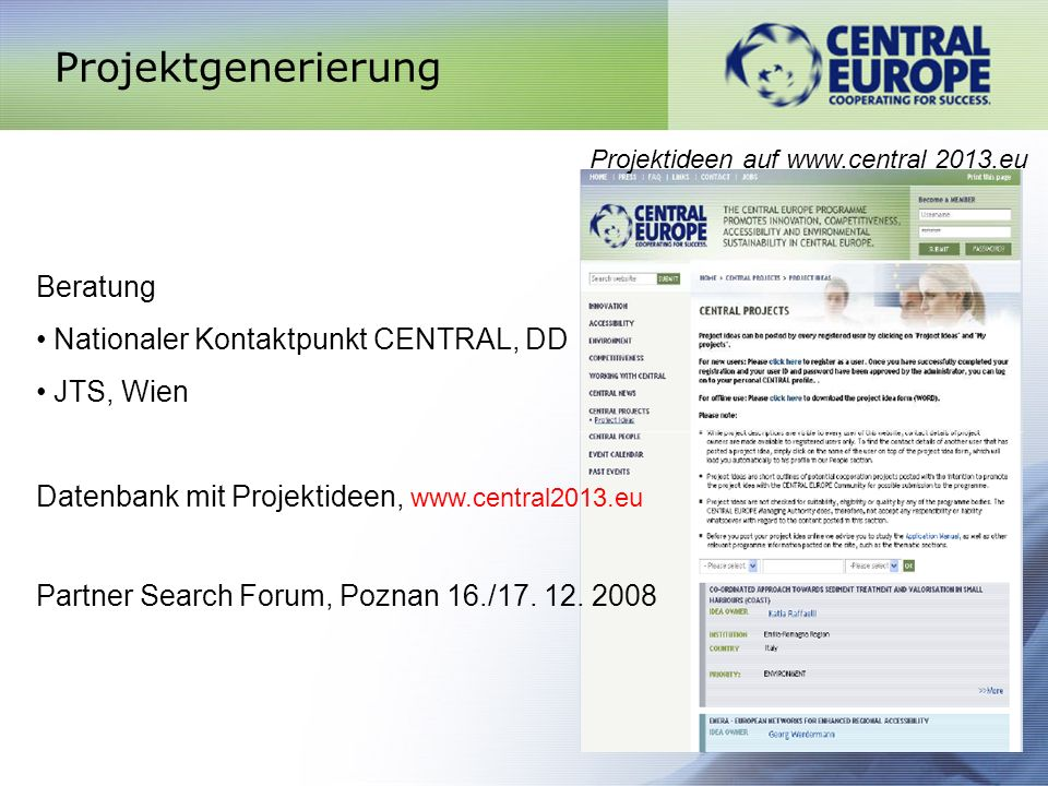 Projektgenerierung Beratung Nationaler Kontaktpunkt CENTRAL, DD JTS, Wien Datenbank mit Projektideen, www.central2013.eu Partner Search Forum, Poznan 16./17.