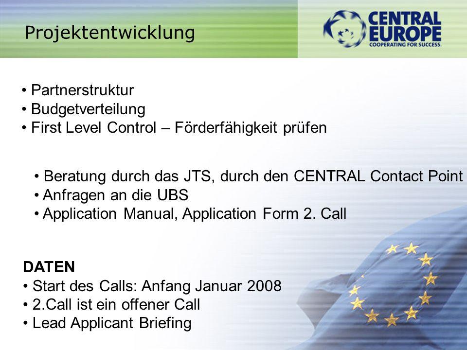 Projektentwicklung Partnerstruktur Budgetverteilung First Level Control – Förderfähigkeit prüfen Beratung durch das JTS, durch den CENTRAL Contact Point Anfragen an die UBS Application Manual, Application Form 2.