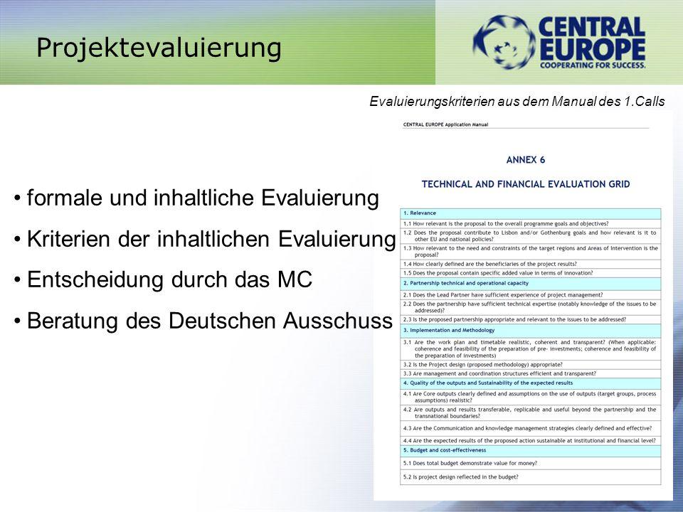 Projektevaluierung Evaluierungskriterien aus dem Manual des 1.Calls formale und inhaltliche Evaluierung Kriterien der inhaltlichen Evaluierung Entscheidung durch das MC Beratung des Deutschen Ausschuss