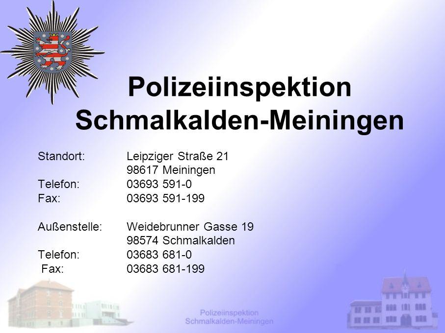 Polizeiinspektion Schmalkalden-Meiningen Standort:Leipziger Straße 21 98617 Meiningen Telefon:03693 591-0 Fax:03693 591-199 Außenstelle:Weidebrunner G