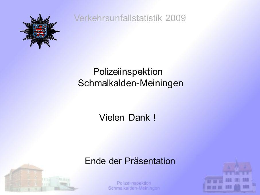 Polizeiinspektion Schmalkalden-Meiningen Vielen Dank ! Ende der Präsentation Verkehrsunfallstatistik 2009