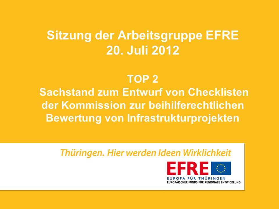 Sitzung der Arbeitsgruppe EFRE 20. Juli 2012 TOP 2 Sachstand zum Entwurf von Checklisten der Kommission zur beihilferechtlichen Bewertung von Infrastr