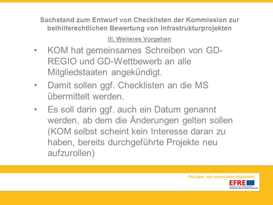 III. Weiteres Vorgehen KOM hat gemeinsames Schreiben von GD- REGIO und GD-Wettbewerb an alle Mitgliedstaaten angekündigt. Damit sollen ggf. Checkliste
