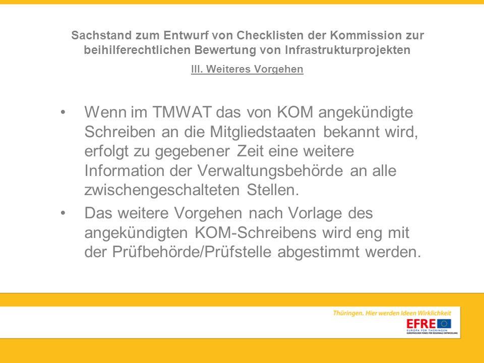 III. Weiteres Vorgehen Wenn im TMWAT das von KOM angekündigte Schreiben an die Mitgliedstaaten bekannt wird, erfolgt zu gegebener Zeit eine weitere In