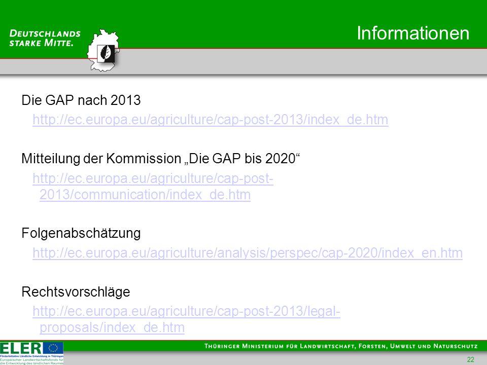 Informationen Die GAP nach 2013 http://ec.europa.eu/agriculture/cap-post-2013/index_de.htm Mitteilung der Kommission Die GAP bis 2020 http://ec.europa.eu/agriculture/cap-post- 2013/communication/index_de.htmhttp://ec.europa.eu/agriculture/cap-post- 2013/communication/index_de.htm Folgenabschätzung http://ec.europa.eu/agriculture/analysis/perspec/cap-2020/index_en.htm Rechtsvorschläge http://ec.europa.eu/agriculture/cap-post-2013/legal- proposals/index_de.htmhttp://ec.europa.eu/agriculture/cap-post-2013/legal- proposals/index_de.htm 22