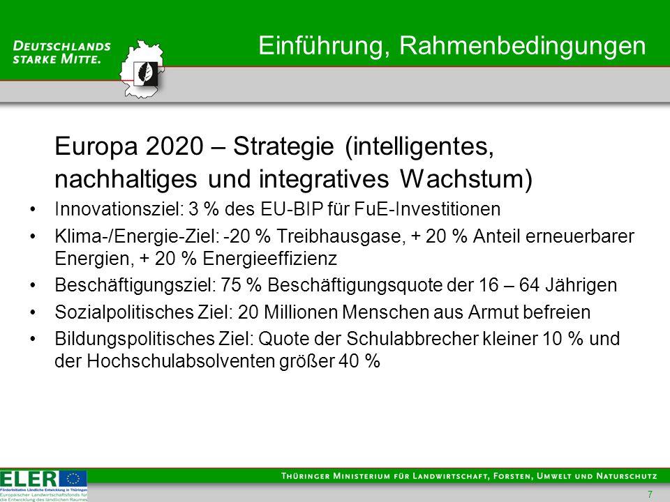 Einführung, Rahmenbedingungen Europa 2020 – Strategie (intelligentes, nachhaltiges und integratives Wachstum) Innovationsziel: 3 % des EU-BIP für FuE-Investitionen Klima-/Energie-Ziel: -20 % Treibhausgase, + 20 % Anteil erneuerbarer Energien, + 20 % Energieeffizienz Beschäftigungsziel: 75 % Beschäftigungsquote der 16 – 64 Jährigen Sozialpolitisches Ziel: 20 Millionen Menschen aus Armut befreien Bildungspolitisches Ziel: Quote der Schulabbrecher kleiner 10 % und der Hochschulabsolventen größer 40 % 7