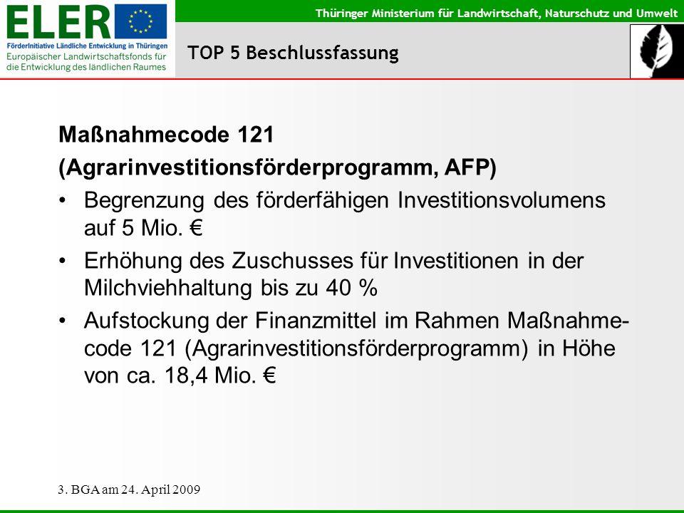 Thüringer Ministerium für Landwirtschaft, Naturschutz und Umwelt 3. BGA am 24. April 2009 TOP 5 Beschlussfassung Maßnahmecode 121 (Agrarinvestitionsfö