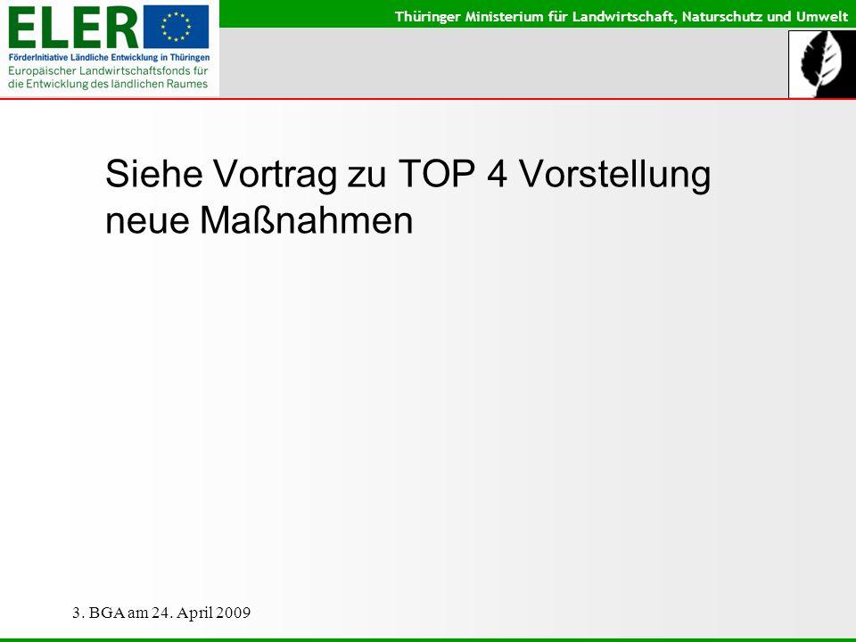 Thüringer Ministerium für Landwirtschaft, Naturschutz und Umwelt 3. BGA am 24. April 2009 Siehe Vortrag zu TOP 4 Vorstellung neue Maßnahmen