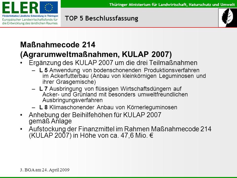 Thüringer Ministerium für Landwirtschaft, Naturschutz und Umwelt 3. BGA am 24. April 2009 TOP 5 Beschlussfassung Maßnahmecode 214 (Agrarumweltmaßnahme